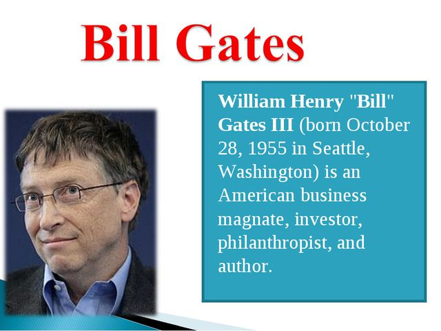 "William Henry ""Bill"" Gates III (born October 28, 1955 in Seattle, Washington)..."