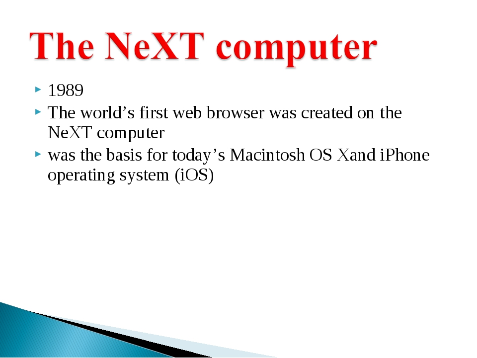 1989 The world's first web browser was created on the NeXT computer was the b...