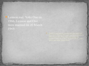 Lennon met Yoko Ono in 1966. Lennon and Ono were married on 20 March 1969. Л
