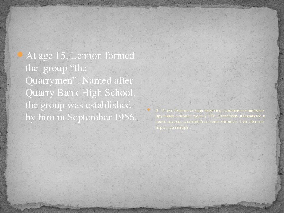 "At age 15, Lennon formed the group ""the Quarrymen"". Named after Quarry Bank..."