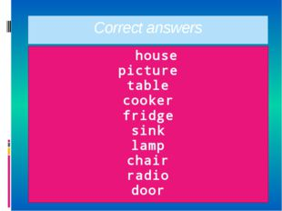 Correct answers house picture table cooker fridge sink lamp chair radio door