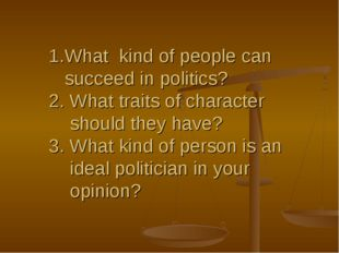 What kind of people can succeed in politics? 2. What traits of character shou