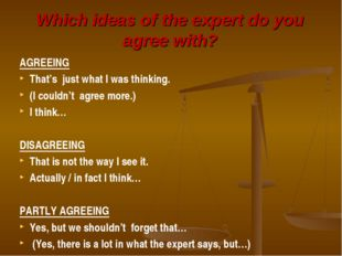 Which ideas of the expert do you agree with? AGREEING That's just what I was
