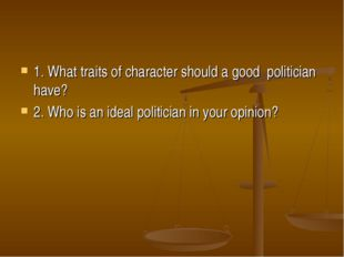 1. What traits of character should a good politician have? 2. Who is an ideal