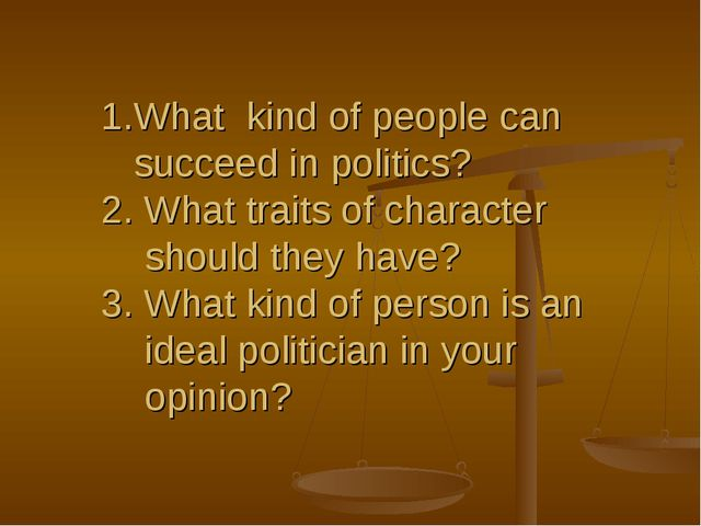 What kind of people can succeed in politics? 2. What traits of character shou...