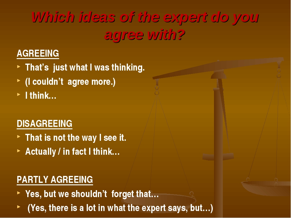 Which ideas of the expert do you agree with? AGREEING That's just what I was...