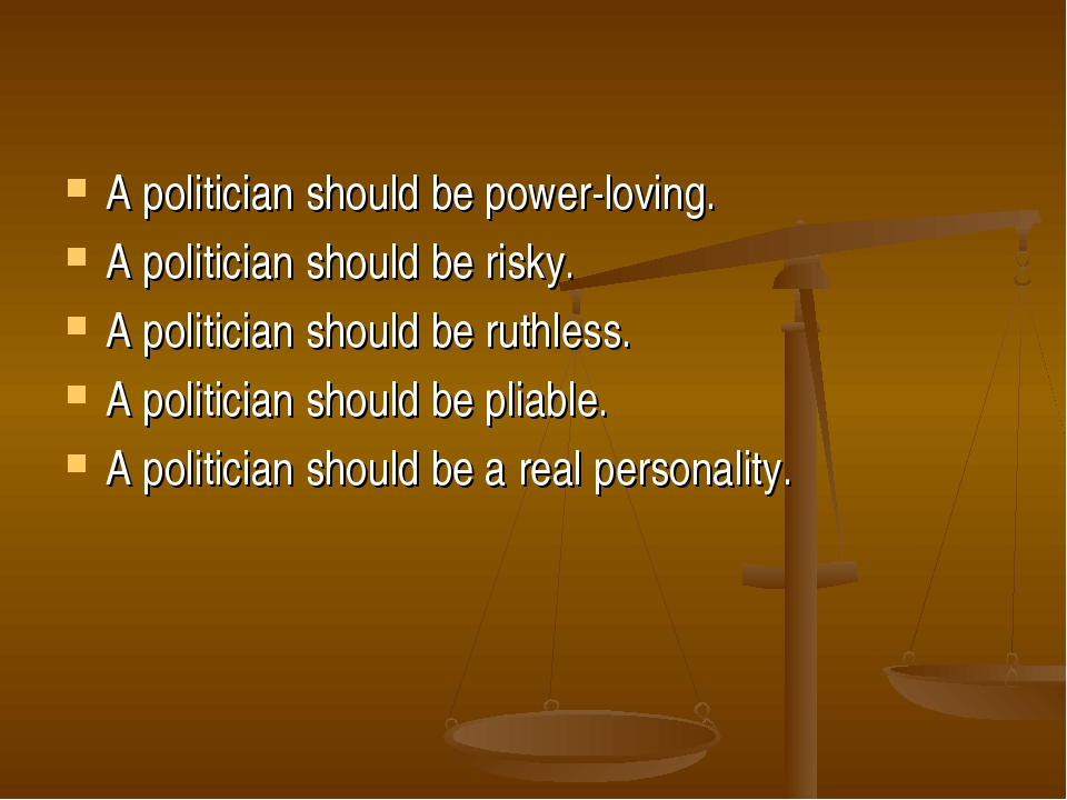 A politician should be power-loving. A politician should be risky. A politici...