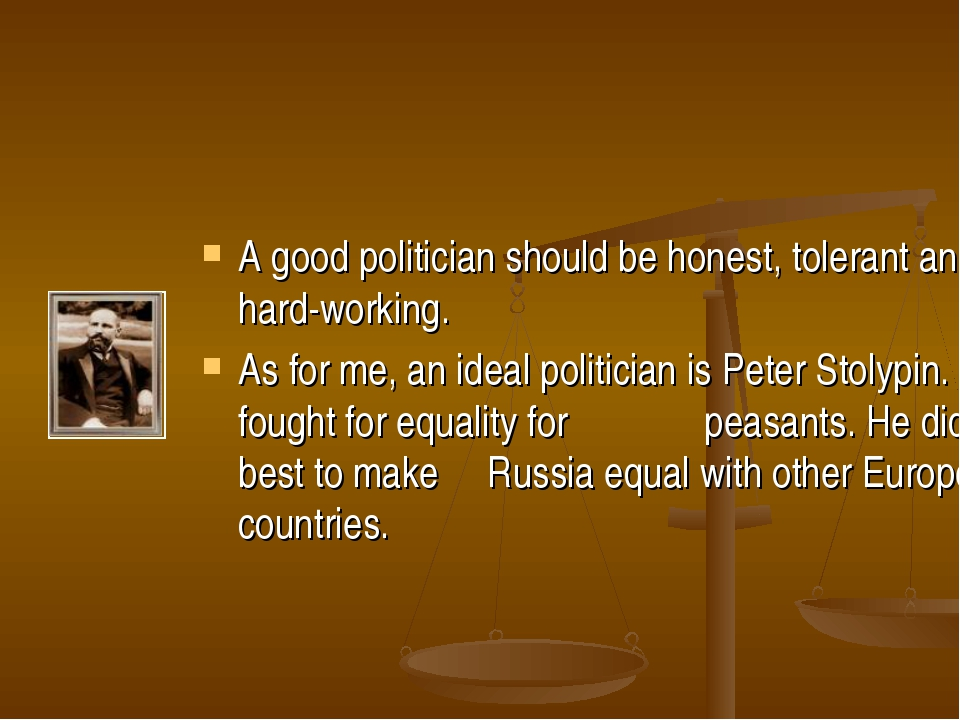 A good politician should be honest, tolerant and hard-working. As for me, an...