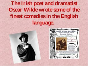 The Irish poet and dramatist Oscar Wilde wrote some of the finest comedies in