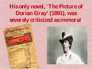 His only novel, 'The Picture of Dorian Gray' (1891), was severely criticized