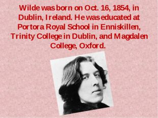 Wilde was born on Oct. 16, 1854, in Dublin, Ireland. He was educated at Porto