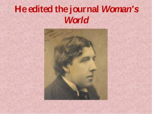 He edited the journal Woman's World