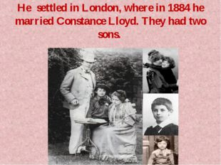 He settled in London, where in 1884 he married Constance Lloyd. They had two