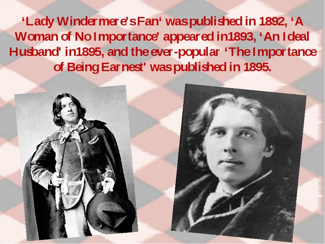 'Lady Windermere's Fan' was published in 1892, 'A Woman of No Importance' app...