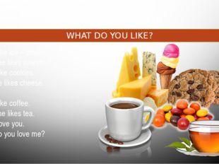 Food and drink WHAT DO YOU LIKE? I like ice – cream. She likes sweets. I li