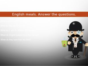 Food and drink English meals. Answer the questions. What is usual English bre