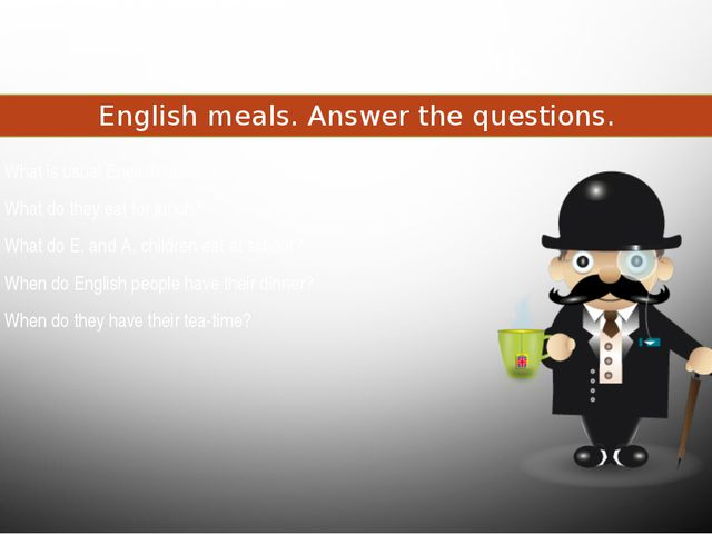 Food and drink English meals. Answer the questions. What is usual English bre...