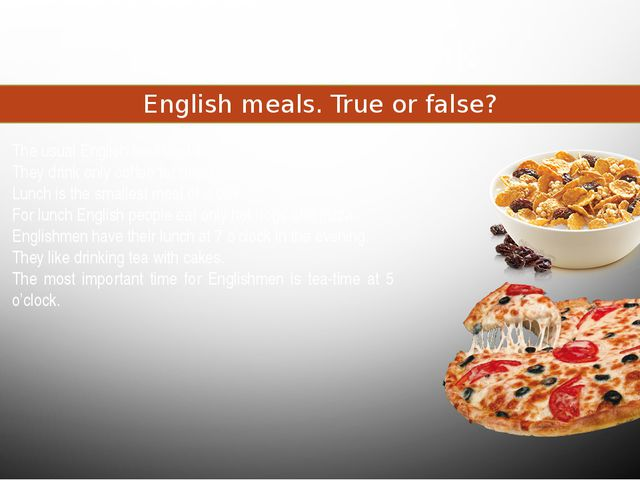 Food and drink English meals. True or false? The usual English breakfast is c...