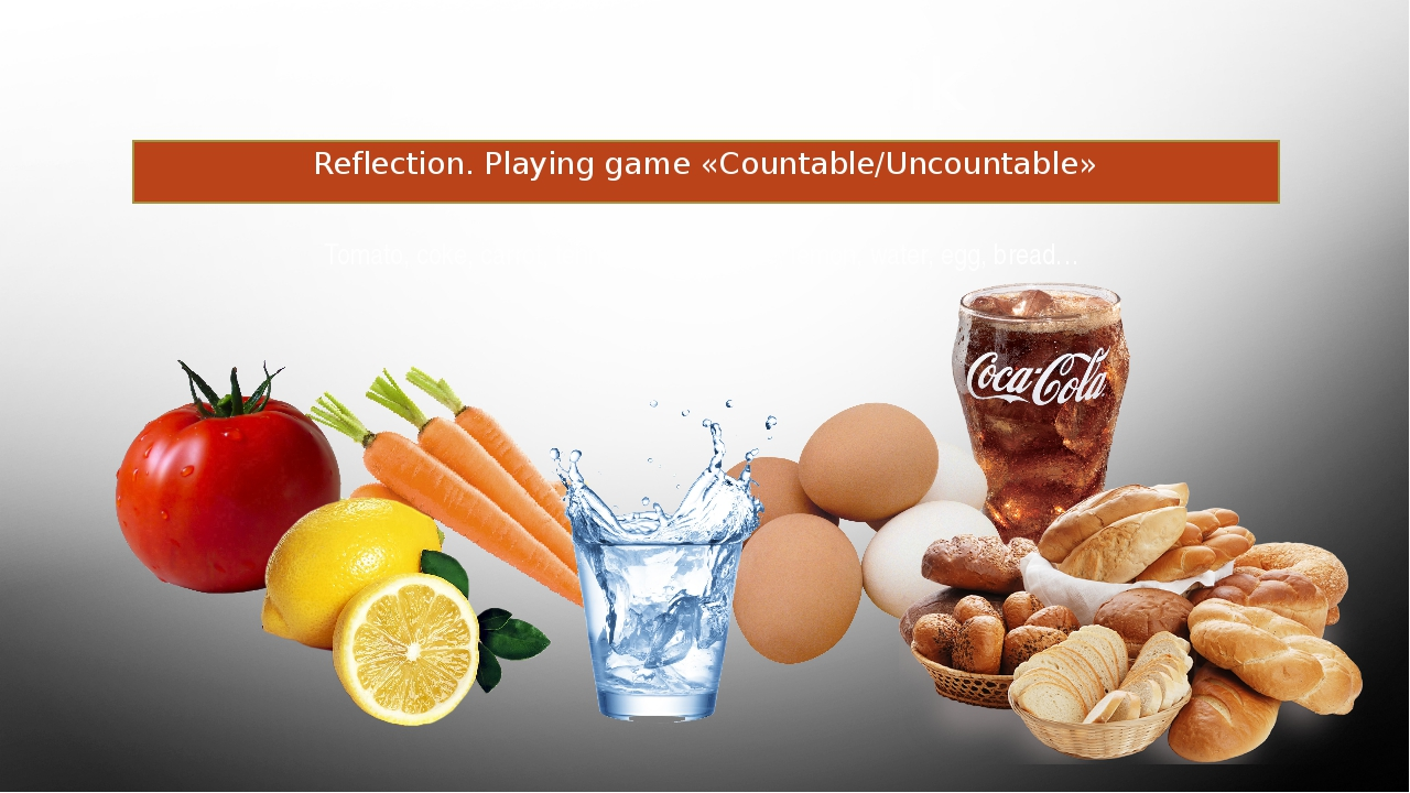 Food and drink Reflection. Playing game «Countable/Uncountable» Tomato, coke,...