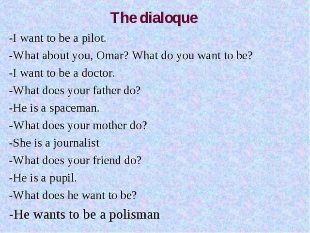 The dialoque -I want to be a pilot. -What about you, Omar? What do you want t...