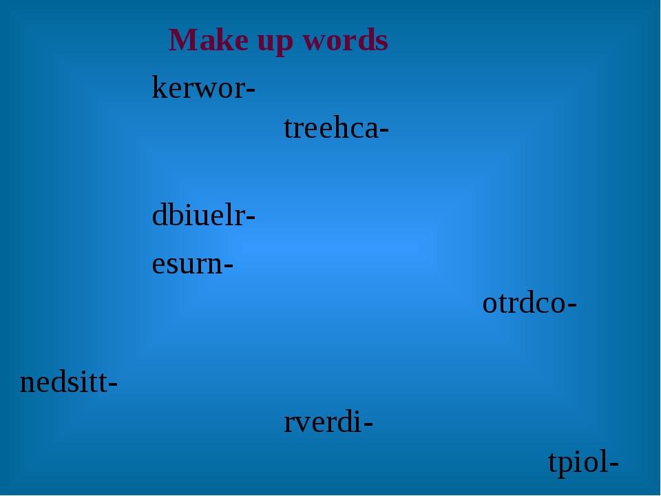 Make up words kerwor- treehca- dbiuelr-  esurn- otrdco- nedsitt-...