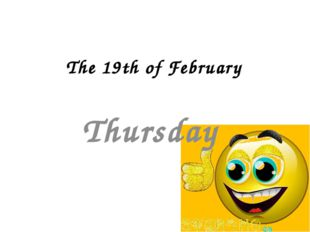 The 19th of February Thursday