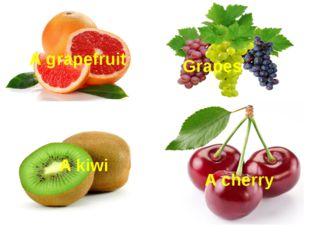 A grapefruit Grapes A kiwi A cherry