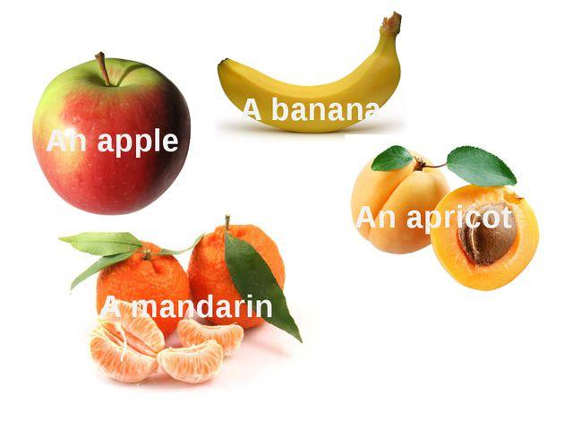 An apple A banana An apricot A mandarin