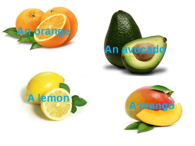 An avocado An orange A lemon A mango