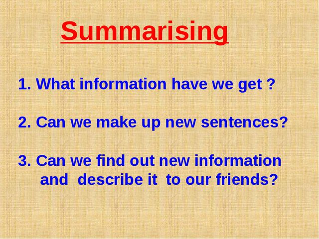Summarising What information have we get ? Can we make up new sentences? Can...