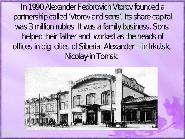 In 1990 Alexander Fedorovich Vtorov founded a partnership called 'Vtorov and...