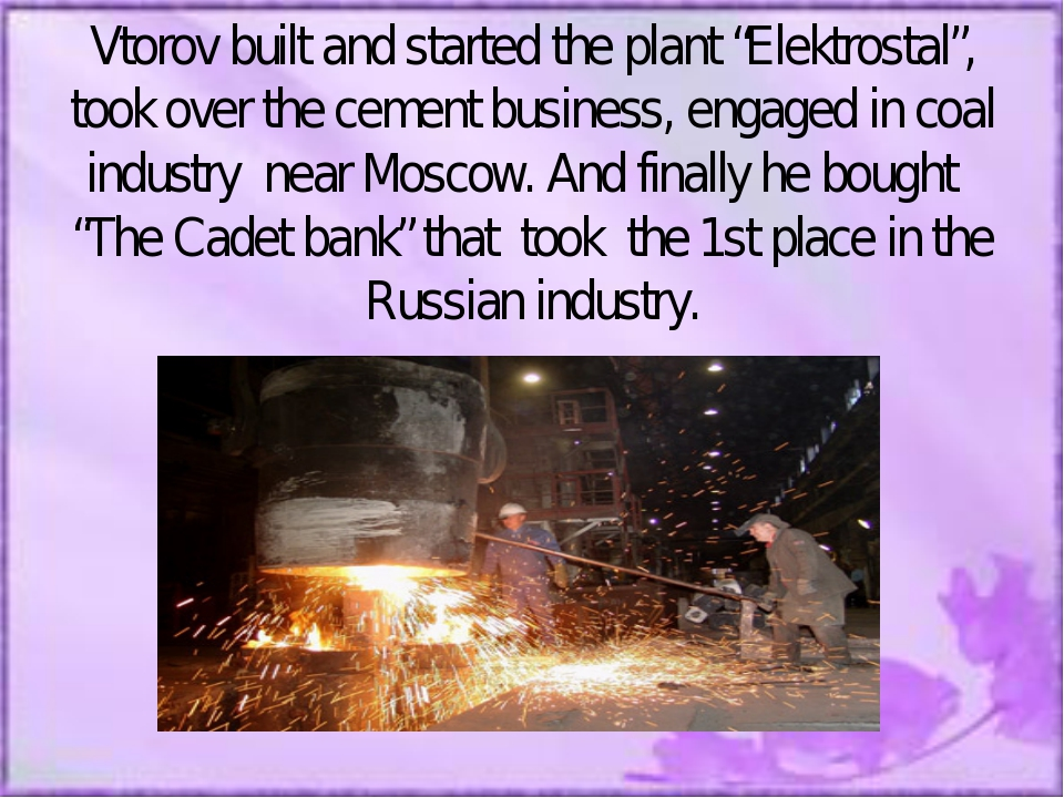 """Vtorov built and started the plant """"Elektrostal"""", took over the cement busin..."""