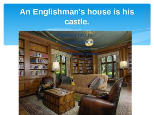 An Englishman's house is his castle.
