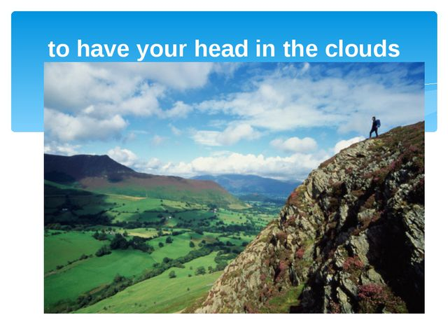 to have your head in the clouds