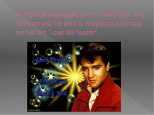 In 1955 Elvis appeared on TV in New York. The following year he went to Holly