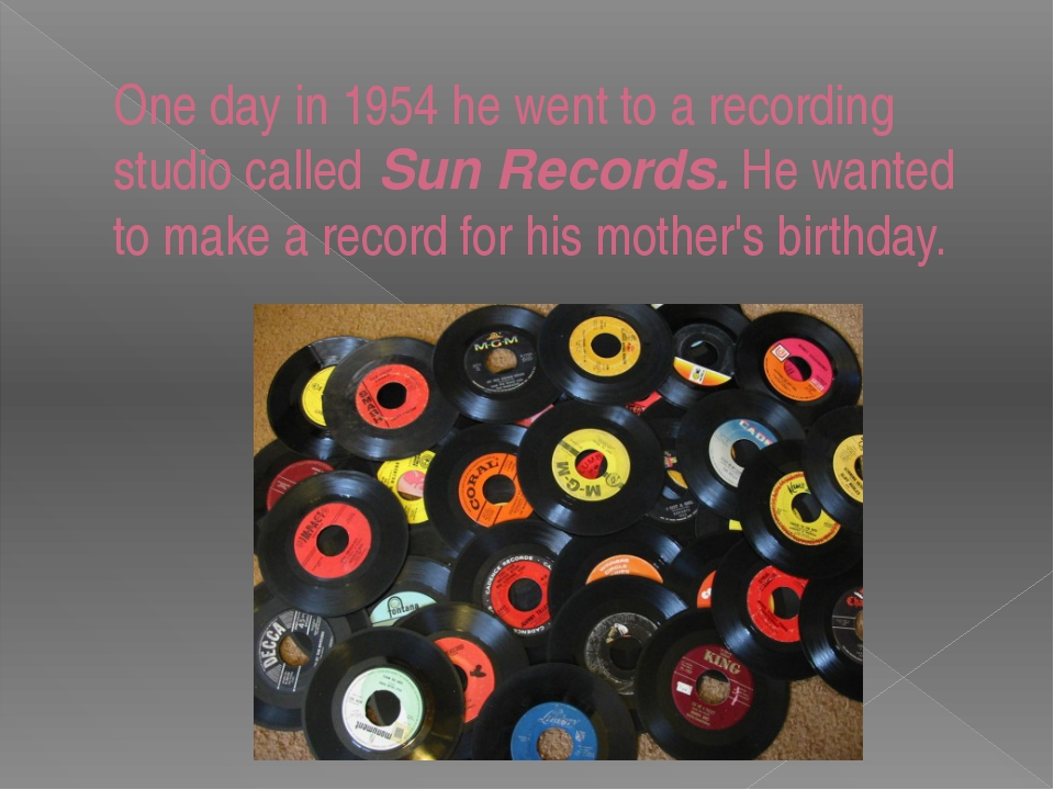 One day in 1954 he went to a recording studio calledSun Records.He wanted t...