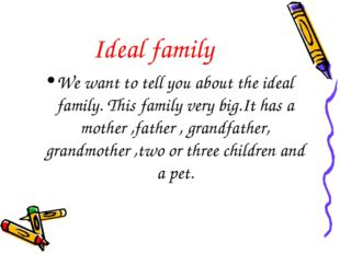 Ideal family We want to tell you about the ideal family. This family very big