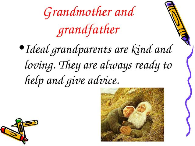 Grandmother and grandfather Ideal grandparents are kind and loving. They are...