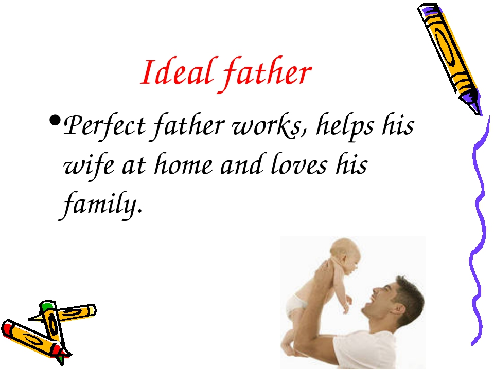 Ideal father Perfect father works, helps his wife at home and loves his family.
