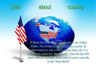 More than 250 million people live in the United States. The United States is