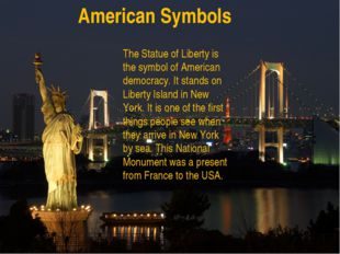 American Symbols The Statue of Liberty is the symbol of American democracy. I