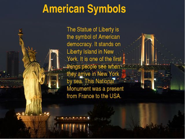 American Symbols The Statue of Liberty is the symbol of American democracy. I...