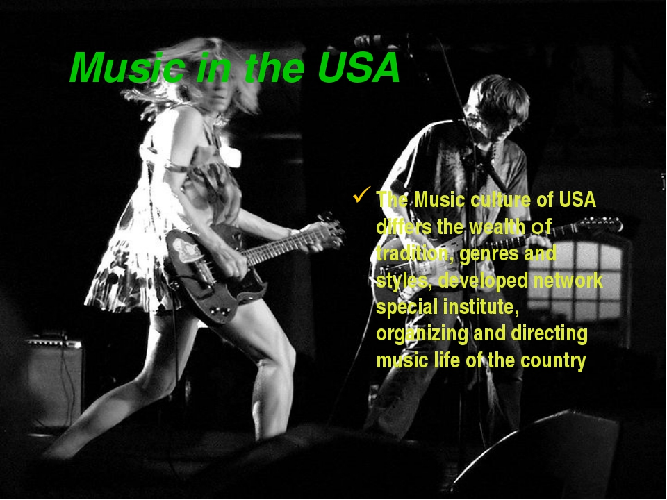 Music in the USA The Music culture of USA differs the wealth of tradition, ge...