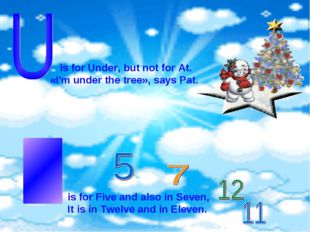 is for Under, but not for At. «I'm under the tree», says Pat. is for Five an