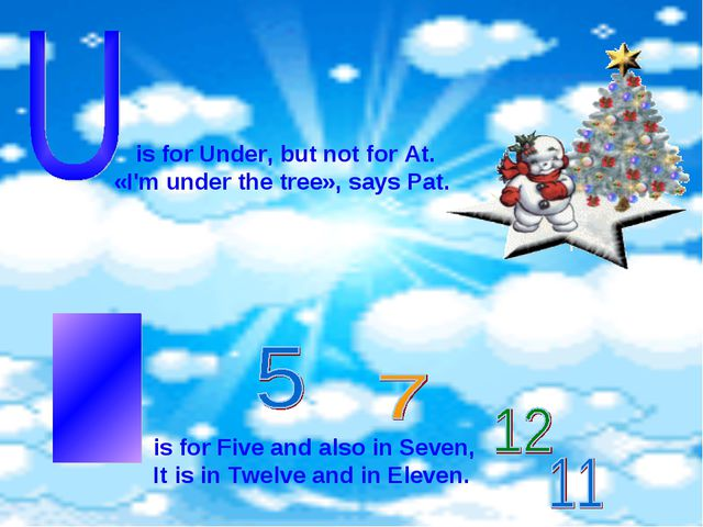 is for Under, but not for At. «I'm under the tree», says Pat. is for Five an...