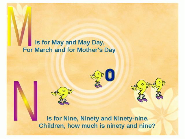 is for May and May Day, For March and for Mother's Day is for Nine, Ninety an...