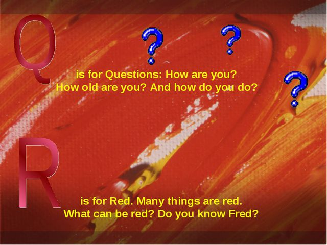 is for Questions: How are you? How old are you? And how do you do? is for Re...
