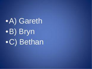 A) Gareth B) Bryn C) Bethan