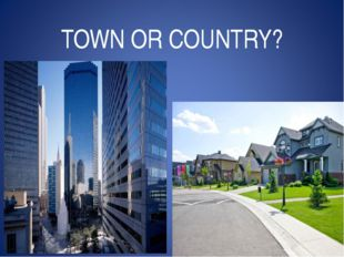 TOWN OR COUNTRY?