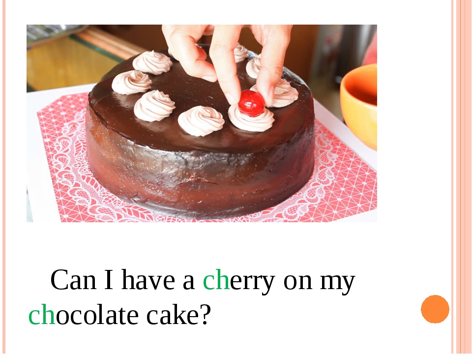 Can I have a cherry on my chocolate cake?